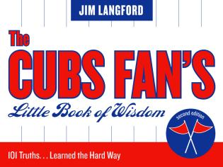 Cover image for the book The Cubs Fan's Little Book of Wisdom: 101 Truths...Learned the Hard Way, Second Edition