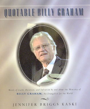 Cover image for the book Quotable Billy Graham: Words of Faith, Devotion, and Salvation by and about Billy Graham, An Evangelist for the World