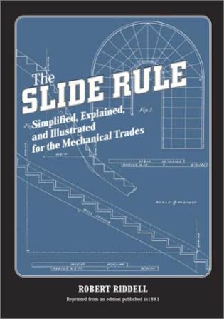 Cover image for the book The Slide Rule: Simplified, Explained, and Illustrated for the Mechanical Trades