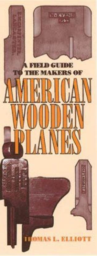 Cover image for the book A Field Guide to the Makers of American Wooden Planes