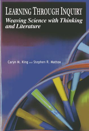 Cover image for the book Learning through Inquiry: Weaving Science and Thinking with Literature, 1st Edition