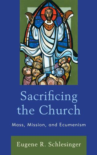 Cover image for the book Sacrificing the Church: Mass, Mission, and Ecumenism