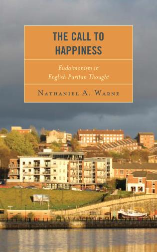 Cover image for the book The Call to Happiness: Eudaimonism in English Puritan Thought