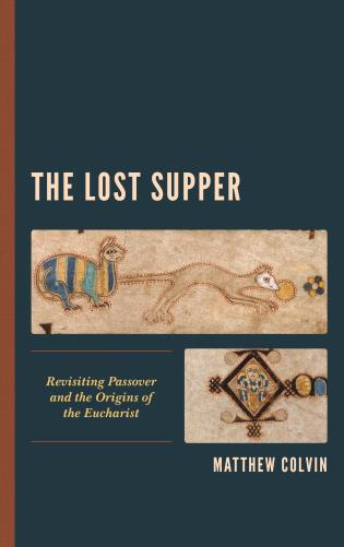 Cover image for the book The Lost Supper: Revisiting Passover and the Origins of the Eucharist