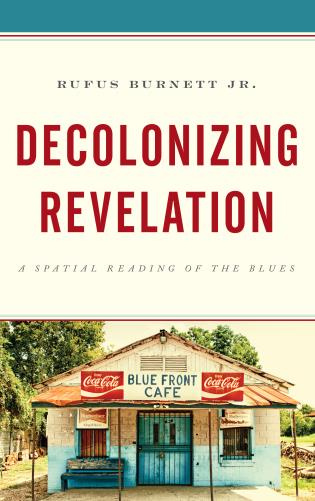 Cover image for the book Decolonizing Revelation: A Spatial Reading of the Blues