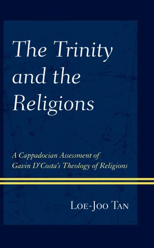 Cover image for the book The Trinity and the Religions: A Cappadocian Assessment of Gavin D'Costa's Theology of Religions