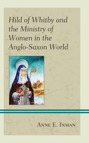 Cover image for the book Hild of Whitby and the Ministry of Women in the Anglo-Saxon World