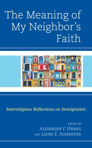 Cover image for the book The Meaning of My Neighbor's Faith: Interreligious Reflections on Immigration