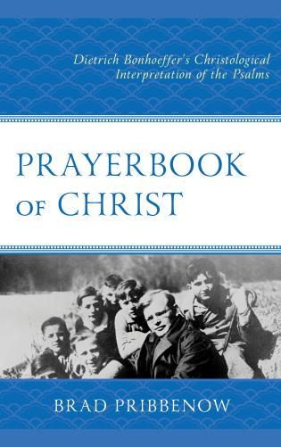 Cover image for the book Prayerbook of Christ: Dietrich Bonhoeffer's Christological Interpretation of the Psalms