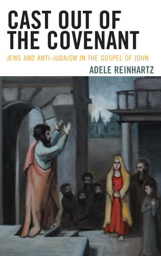 Cover image for the book Cast Out of the Covenant: Jews and Anti-Judaism in the Gospel of John