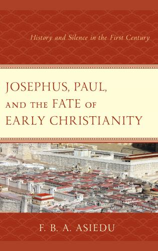 Cover image for the book Josephus, Paul, and the Fate of Early Christianity: History and Silence in the First Century