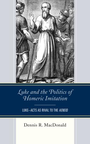 Cover image for the book Luke and the Politics of Homeric Imitation: Luke–Acts as Rival to the Aeneid