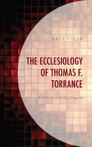 Cover image for the book The Ecclesiology of Thomas F. Torrance: Koinonia and the Church