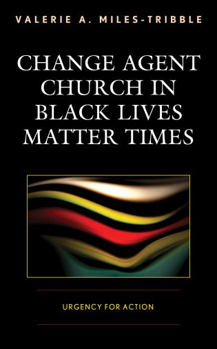 Cover image for the book Change Agent Church in Black Lives Matter Times: Urgency for Action