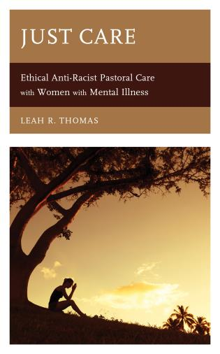 Cover image for the book Just Care: Ethical Anti-Racist Pastoral Care with Women with Mental Illness