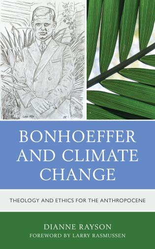 Cover image for the book Bonhoeffer and Climate Change: Theology and Ethics for the Anthropocene
