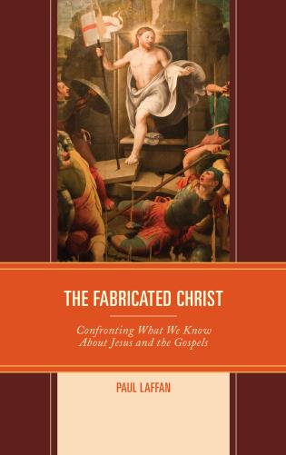 Cover image for the book The Fabricated Christ: Confronting What We Know About Jesus and the Gospels
