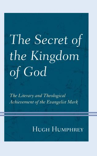 Cover image for the book The Secret of the Kingdom of God: The Literary and Theological Achievement of the Evangelist Mark