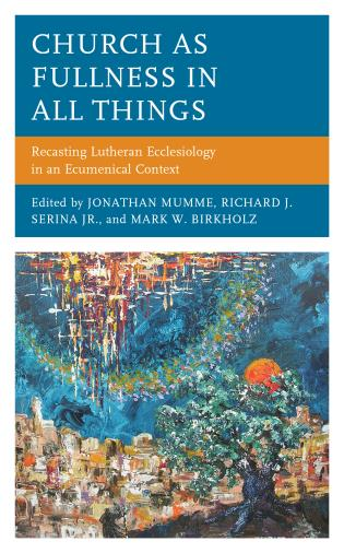 Cover image for the book Church as Fullness in All Things: Recasting Lutheran Ecclesiology in an Ecumenical Context