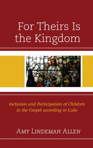 Cover image for the book For Theirs Is the Kingdom: Inclusion and Participation of Children in the Gospel according to Luke