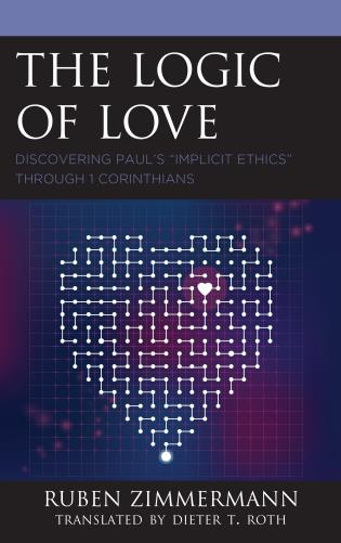 """Cover image for the book The Logic of Love: Discovering Paul's """"Implicit Ethics"""" through 1 Corinthians"""