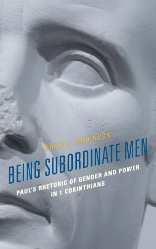 Cover image for the book Being Subordinate Men: Paul's Rhetoric of Gender and Power in 1 Corinthians