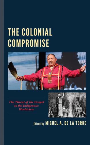 Cover image for the book The Colonial Compromise: The Threat of the Gospel to the Indigenous Worldview