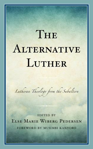 Cover image for the book The Alternative Luther: Lutheran Theology from the Subaltern
