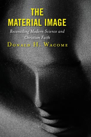 Cover image for the book The Material Image: Reconciling Modern Science and Christian Faith