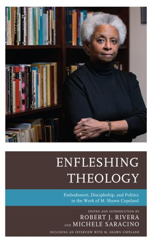 Cover image for the book Enfleshing Theology: Embodiment, Discipleship, and Politics in the Work of M. Shawn Copeland