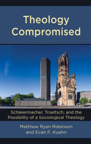 Cover image for the book Theology Compromised: Schleiermacher, Troeltsch, and the Possibility of a Sociological Theology
