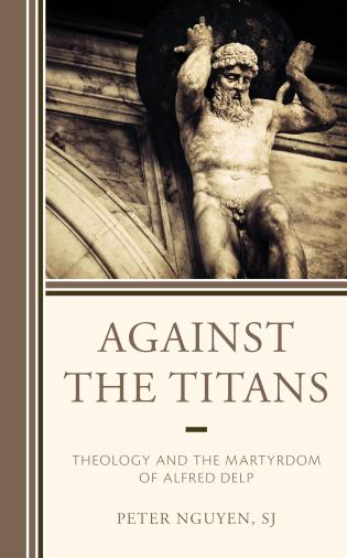 Cover image for the book Against the Titans: Theology and the Martyrdom of Alfred Delp