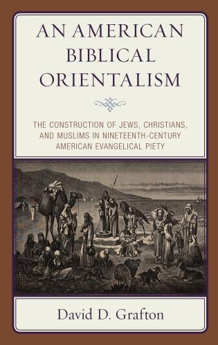 Cover image for the book An American Biblical Orientalism: The Construction of Jews, Christians, and Muslims in Nineteenth-Century American Evangelical Piety
