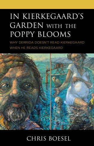 Cover image for the book In Kierkegaard's Garden with the Poppy Blooms: Why Derrida Doesn't Read Kierkegaard When He Reads Kierkegaard