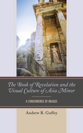 Cover image for the book The Book of Revelation and the Visual Culture of Asia Minor: A Concurrence of Images