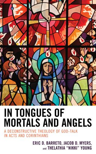 Cover image for the book In Tongues of Mortals and Angels: A Deconstructive Theology of God-Talk in Acts and Corinthians