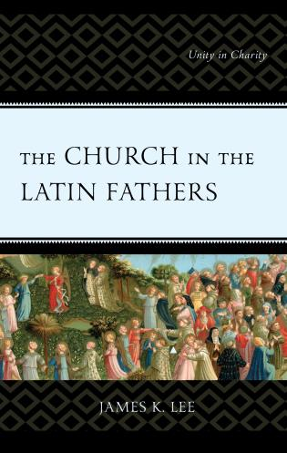 Cover image for the book The Church in the Latin Fathers: Unity in Charity