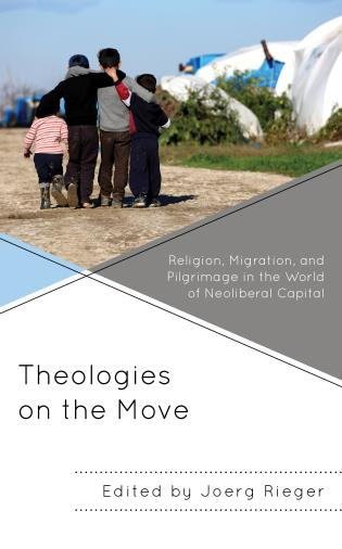 Cover image for the book Theologies on the Move: Religion, Migration, and Pilgrimage in the World of Neoliberal Capital