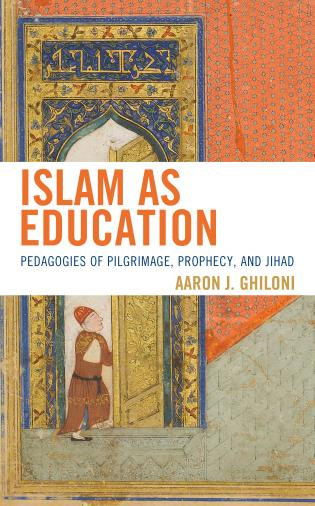 Cover image for the book Islam as Education: Pedagogies of Pilgrimage, Prophecy, and Jihad