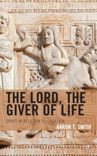 Cover image for the book The Lord, the Giver of Life: Spirit in Relation to Creation