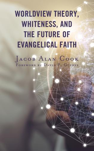 Cover image for the book Worldview Theory, Whiteness, and the Future of Evangelical Faith