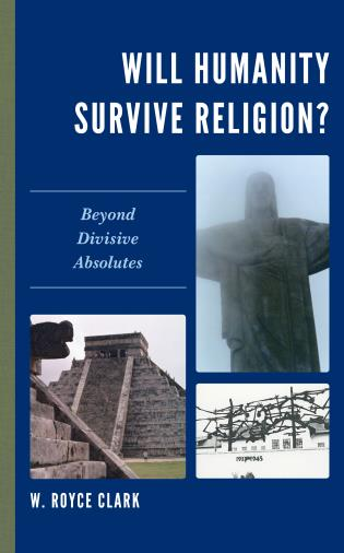 Cover image for the book Will Humanity Survive Religion?: Beyond Divisive Absolutes