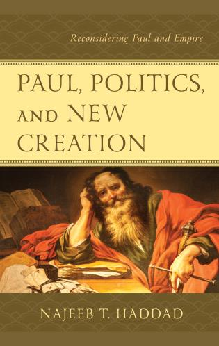 Cover image for the book Paul, Politics, and New Creation: Reconsidering Paul and Empire