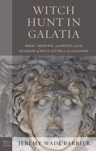 Cover image for the book Witch Hunt in Galatia: Magic, Medicine, and Ritual and the Occasion of Paul's Letter to the Galatians