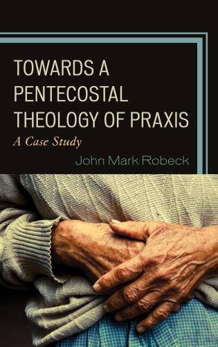 Cover image for the book Towards A Pentecostal Theology of Praxis: A Case Study