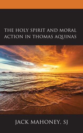 Cover image for the book The Holy Spirit and Moral Action in Thomas Aquinas