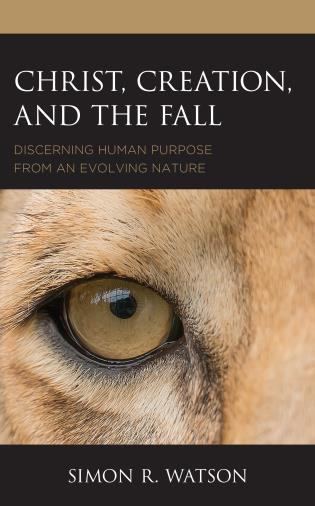 Cover image for the book Christ, Creation, and the Fall: Discerning Human Purpose from an Evolving Nature