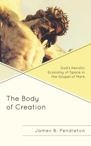Cover image for the book The Body of Creation: God's Kenotic Economy of Space in the Gospel of Mark