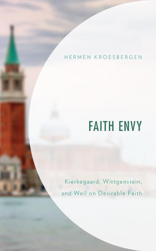 Cover image for the book Faith Envy: Kierkegaard, Wittgenstein, and Weil on Desirable Faith