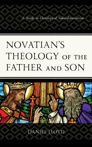 Cover image for the book Novatian's Theology of the Father and Son: A Study of Ontological Subordinationism